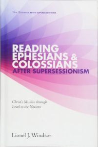 Lionel J. Windsor 'Reading Ephesians & Colossians after Supersessionism - Christ's Mission through Israel to the Nations'
